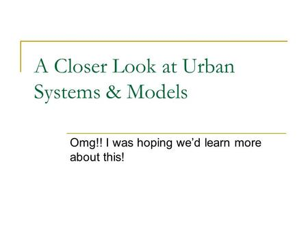A Closer Look at Urban Systems & Models Omg!! I was hoping we'd learn more about this!