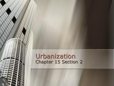 Urbanization Chapter 15 Section 2. A New Urban Environment Price in land rose Price in land rose Gives owners incentive to grow up instead of out Gives.