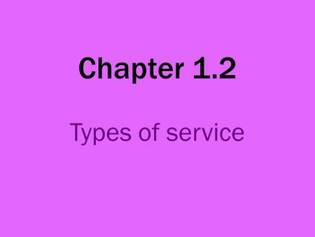 Chapter 1.2 Types of service. Food service systems A range of food service systems are available. Sometimes, more than one type of service operates within.