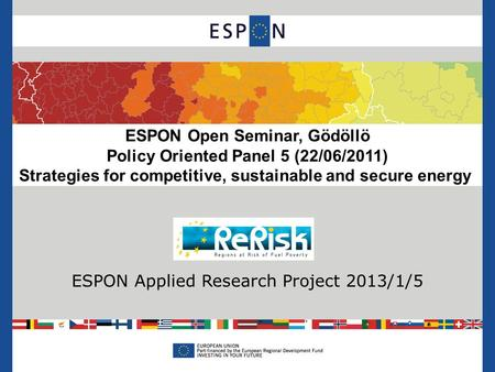 ESPON Open Seminar, Gödöllö Policy Oriented Panel 5 (22/06/2011) Strategies for competitive, sustainable and secure energy ESPON Applied Research Project.
