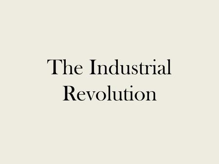 The Industrial Revolution. Which of the following statements do you most agree with? The greatest significance of the Industrial Revolution was A. The.