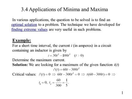 3.4 Applications of Minima and Maxima 1 Example: For a short time interval, the current i (in amperes) in a circuit containing an inductor is given by.