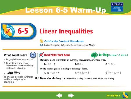 "ALGEBRA 1 Lesson 6-5 Warm-Up. ALGEBRA 1 ""Linear Inequalities"" (6-5) What is the solution of an inequality? What is a linear inequality? Solution of an."
