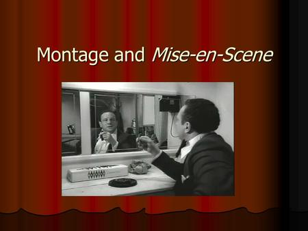 Montage and Mise-en-Scene. Thinking through montage and mise-en-scene 'It is important to recognize that narrative is neither primary nor necessary to.