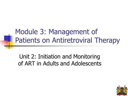Module 3: Management of Patients on Antiretroviral Therapy Unit 2: Initiation and Monitoring of ART in Adults and Adolescents.