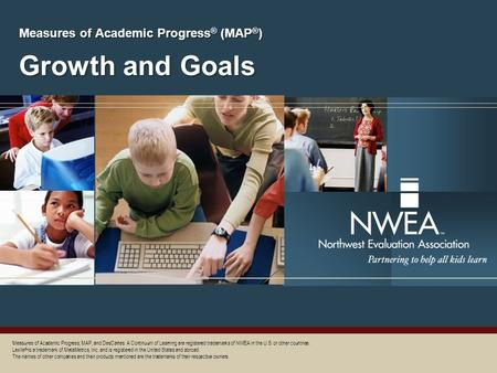 Growth and Goals Measures of Academic Progress ® (MAP ® ) Measures of Academic Progress, MAP, and DesCartes: A Continuum of Learning are registered trademarks.