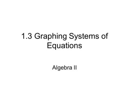 1.3 Graphing Systems of Equations Algebra II. Cartesian Coordinate Plane x-axis Quadrant IVQuadrant III Quadrant IIQuadrant I y-axis Origin x-axis (4,