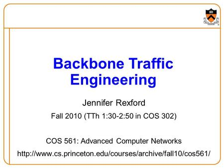 Jennifer Rexford Fall 2010 (TTh 1:30-2:50 in COS 302) COS 561: Advanced Computer Networks  Backbone.