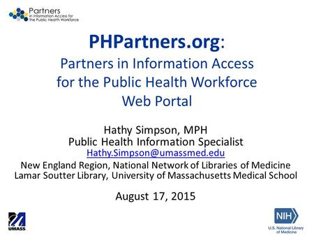 PHPartners.org: Partners in Information Access for the Public Health Workforce Web Portal Hathy Simpson, MPH Public Health Information Specialist