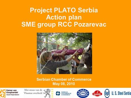 Project PLATO Serbia Action plan SME group RCC Pozarevac Serbian Chamber of Commerce May 08, 2010.