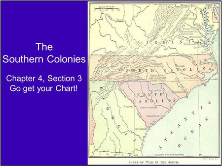 The Southern Colonies Chapter 4, Section 3 Go get your Chart!