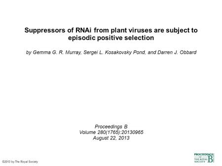 Suppressors of RNAi from plant viruses are subject to episodic positive selection by Gemma G. R. Murray, Sergei L. Kosakovsky Pond, and Darren J. Obbard.