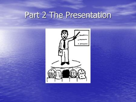 Part 2 The Presentation. What is the presentation? A student present that can be done alone or in groups A student present that can be done alone or in.