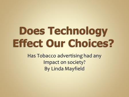 Has Tobacco advertising had any Impact on society? By Linda Mayfield.