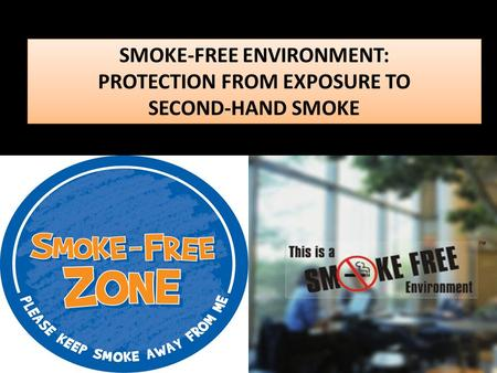 SMOKE-FREE ENVIRONMENT: PROTECTION FROM EXPOSURE TO SECOND-HAND SMOKE SMOKE-FREE ENVIRONMENT: PROTECTION FROM EXPOSURE TO SECOND-HAND SMOKE.