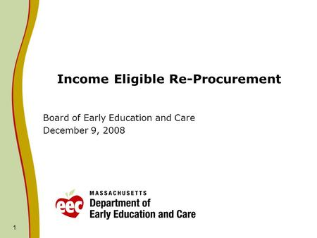 1 Income Eligible Re-Procurement Board of Early Education and Care December 9, 2008.