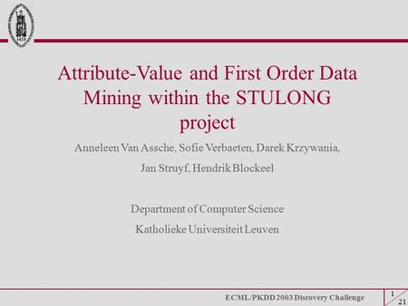 ECML/PKDD 2003 Discovery Challenge 1 21 1 1 Attribute-Value and First Order Data Mining within the STULONG project Anneleen Van Assche, Sofie Verbaeten,