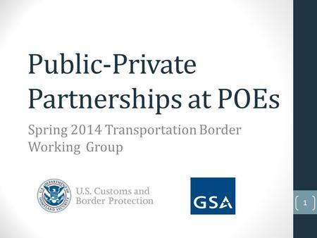 Public-Private Partnerships at POEs Spring 2014 Transportation Border Working Group 1.
