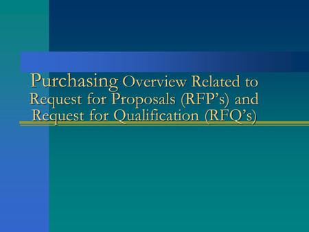 Purchasing Overview Related to Request for Proposals (RFP's) and Request for Qualification (RFQ's)