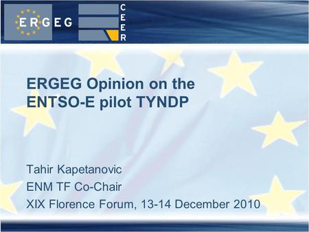 Tahir Kapetanovic ENM TF Co-Chair XIX Florence Forum, 13-14 December 2010 ERGEG Opinion on the ENTSO-E pilot TYNDP.