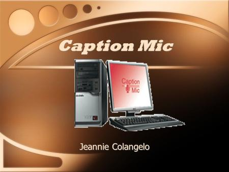 Caption Mic Jeannie Colangelo. Function Caption Mic is a speech to text assistive technology tool. It serves the deaf and hard of hearing population.