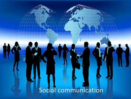 Social communication. Social communication – organicm, integral part of social interactions The content of social interaction/relations is performed on.