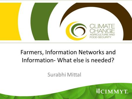 Farmers, Information Networks and Information- What else is needed? Surabhi Mittal 1.