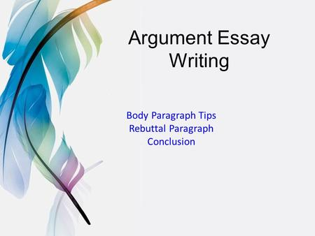 Argument Essay Writing Body Paragraph Tips Rebuttal Paragraph Conclusion.