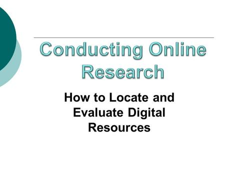 How to Locate and Evaluate Digital Resources. Many people know a lot about technology but NOT a lot about how to search online! Are you an effective online.