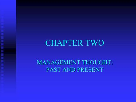 CHAPTER TWO MANAGEMENT THOUGHT: PAST AND PRESENT.