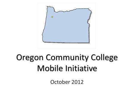 October 2012 Oregon Community College Mobile Initiative.