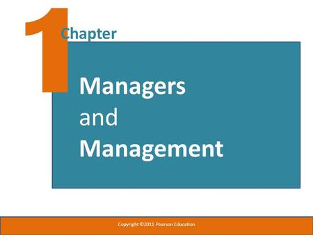 1 Chapter Copyright ©2011 Pearson Education Managers and Management.