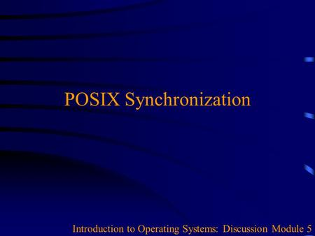 POSIX Synchronization Introduction to Operating Systems: Discussion Module 5.