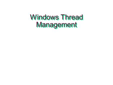 Windows Thread Management. – 2 – Objectives and Benefits Describe Windows thread management Use threads in Windows applications Use threads with C library.