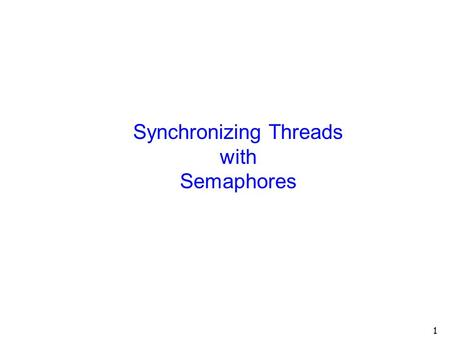 1 Synchronizing Threads with Semaphores. 2 Review: Single vs. Multi-Threaded Processes.