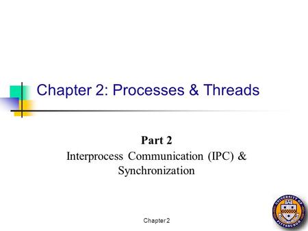 Chapter 2 Chapter 2: Processes & Threads Part 2 Interprocess Communication (IPC) & Synchronization.
