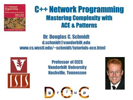 C++ <strong>Network</strong> Programming Mastering Complexity with ACE & Patterns Dr. Douglas C. Schmidt