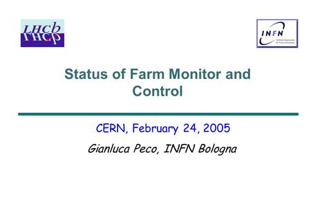 Status of Farm Monitor and Control CERN, February 24, 2005 Gianluca Peco, INFN Bologna.