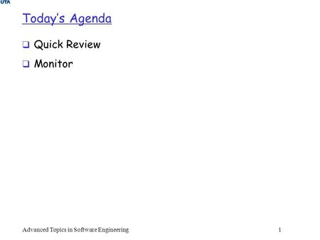 Today's Agenda  Quick Review  Monitor Advanced Topics in Software Engineering 1.