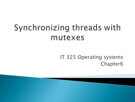 IT 325 Operating systems Chapter6.  Threads can greatly simplify writing elegant and efficient programs.  However, there are problems when multiple.