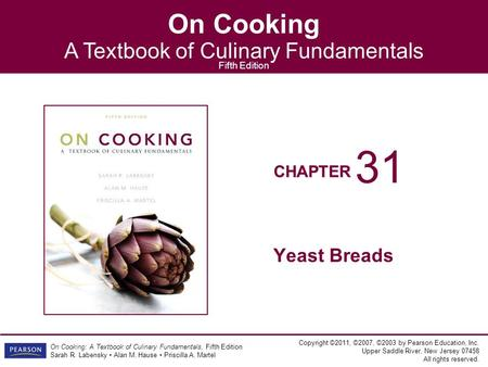 CHAPTER On Cooking A Textbook of Culinary Fundamentals Fifth Edition Copyright ©2011, ©2007, ©2003 by Pearson Education, Inc. Upper Saddle River, New Jersey.
