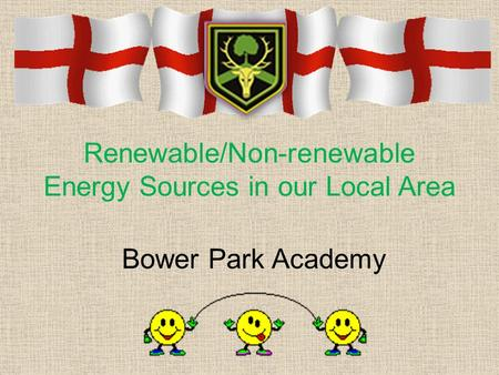 Renewable/Non-renewable Energy Sources in our Local Area Bower Park Academy.
