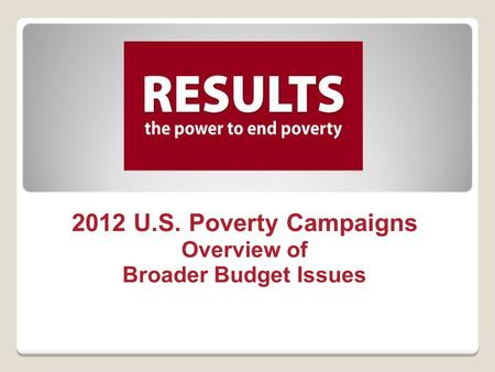 2012 U.S. Poverty Campaigns Overview of Broader Budget Issues.