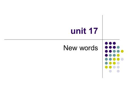 Unit 17 New words. ability n. --- power and skill, esp. to do, think, act, make, etc. e.g. He has the ability to make a very good house. disability n.