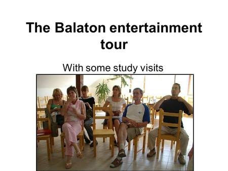 The Balaton entertainment tour With some study visits.