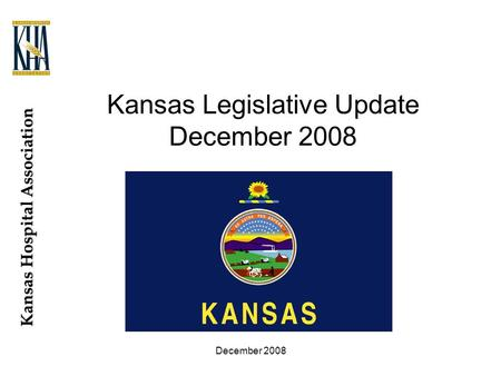 Kansas Hospital Association December 2008 Kansas Legislative Update December 2008.