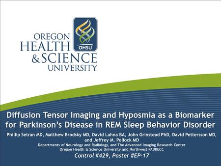 Diffusion Tensor Imaging and Hyposmia as a Biomarker for Parkinson's Disease in REM Sleep Behavior Disorder Phillip Setran MD, Matthew Brodsky MD, David.
