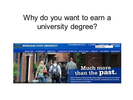 Why do you want to earn a university degree?. 1.To get a good job. 2.To learn about the world.