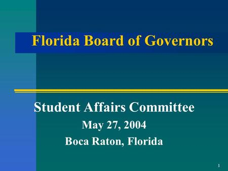 1 Florida Board of Governors Student Affairs Committee May 27, 2004 Boca Raton, Florida.