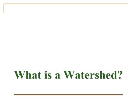 What is a Watershed?. What is a watershed?  A watershed (or drainage basin) is an area of land that drains all of its waters through a network of streams.